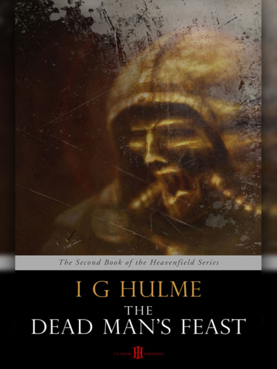 The Heavenfield - The Dead Man's Feast - I G Hulme - Kindle Version