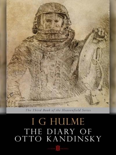 The Heavenfield - The Diary of Otto Kandinsky - I G Hulme - Kindle Version