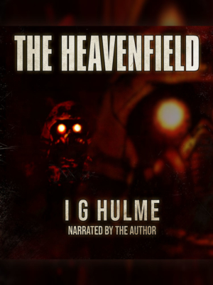 The Heavenfield - I G Hulme - Audible Narration Version